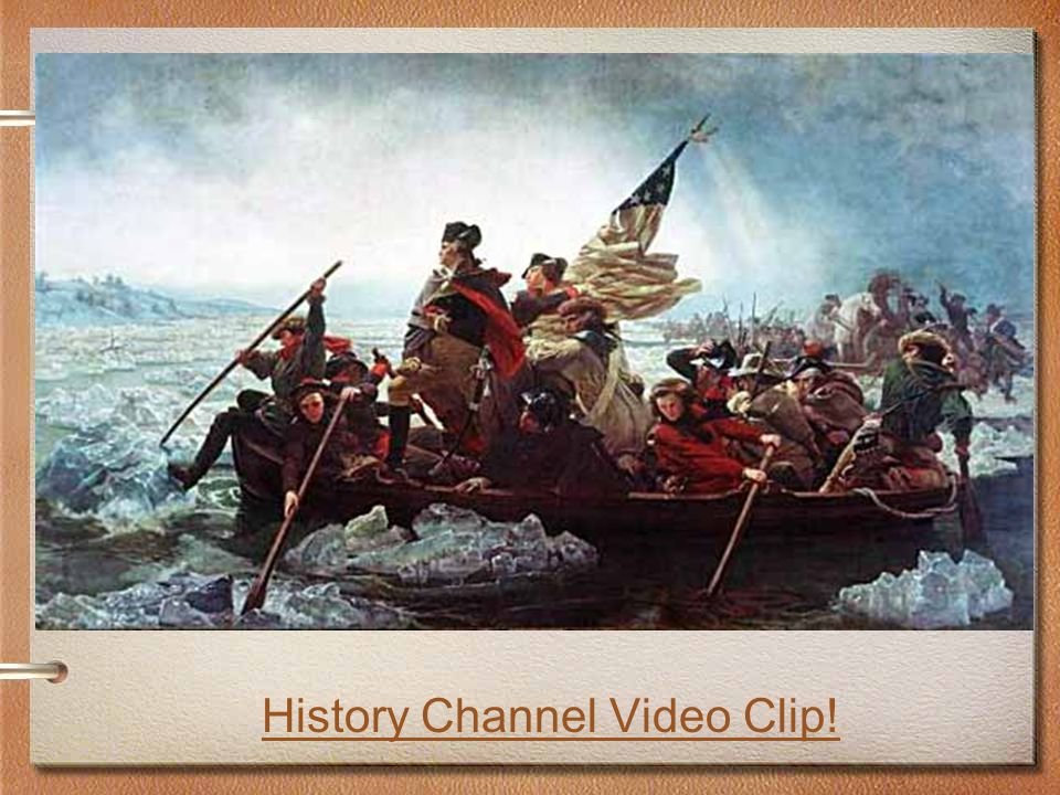 Trenton Washington knew he needed a victory to inspire his troops Christmas night (1776) during a storm, Washington and 2,400 men made their way across the Delaware River Most of the Hessians were still sleeping when Washington's troops attacked –The Americans captured 6 cannons, 918 Hessians, and killed 30 History Channel Video Clip!