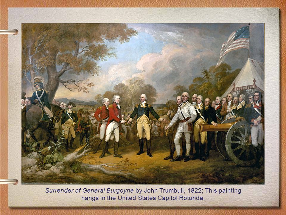 Surrender of General Burgoyne by John Trumbull, 1822; This painting hangs in the United States Capitol Rotunda.