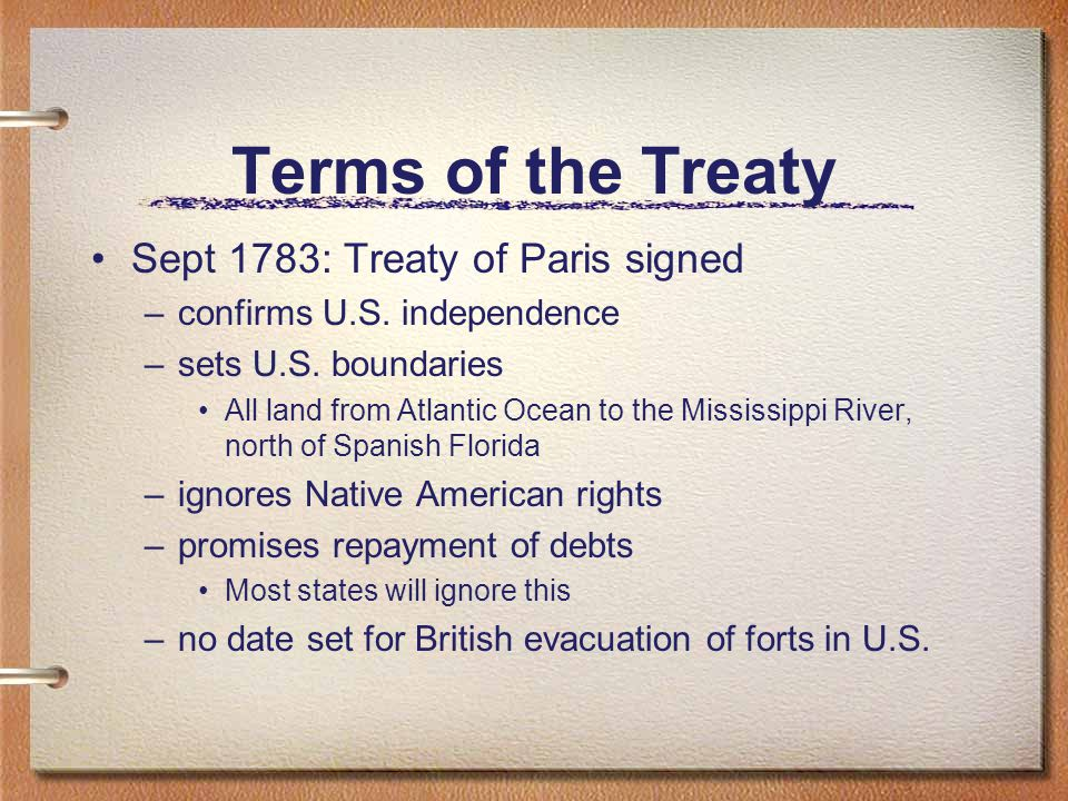 Terms of the Treaty Sept 1783: Treaty of Paris signed –confirms U.S.