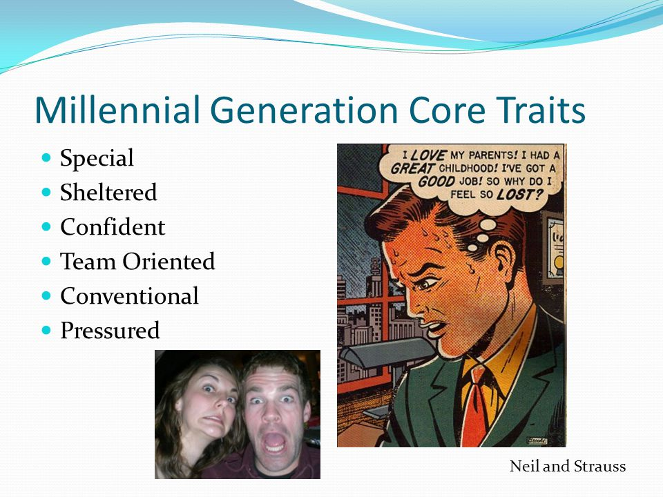 Millennial Generation Core Traits Special Sheltered Confident Team Oriented Conventional Pressured Neil and Strauss