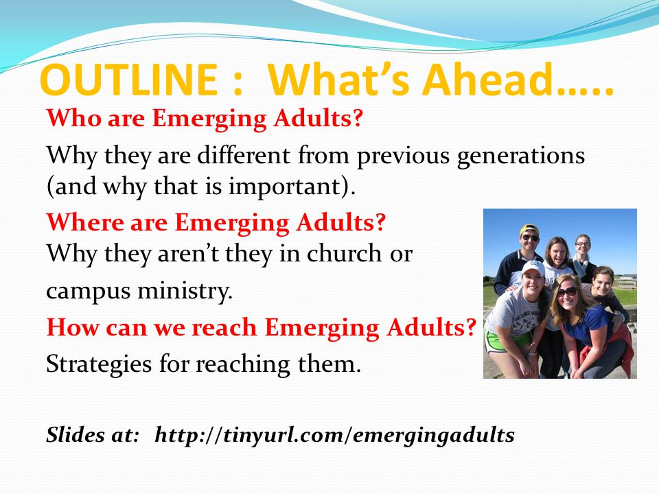 OUTLINE : What's Ahead…..Who are Emerging Adults.