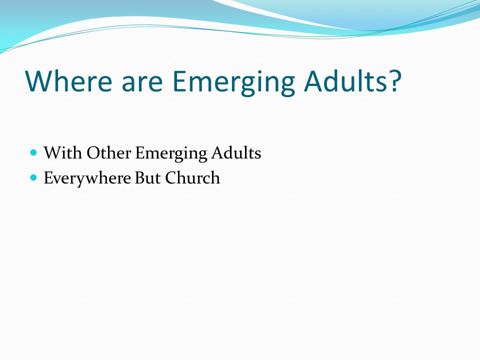 Where are Emerging Adults? With Other Emerging Adults Everywhere But Church