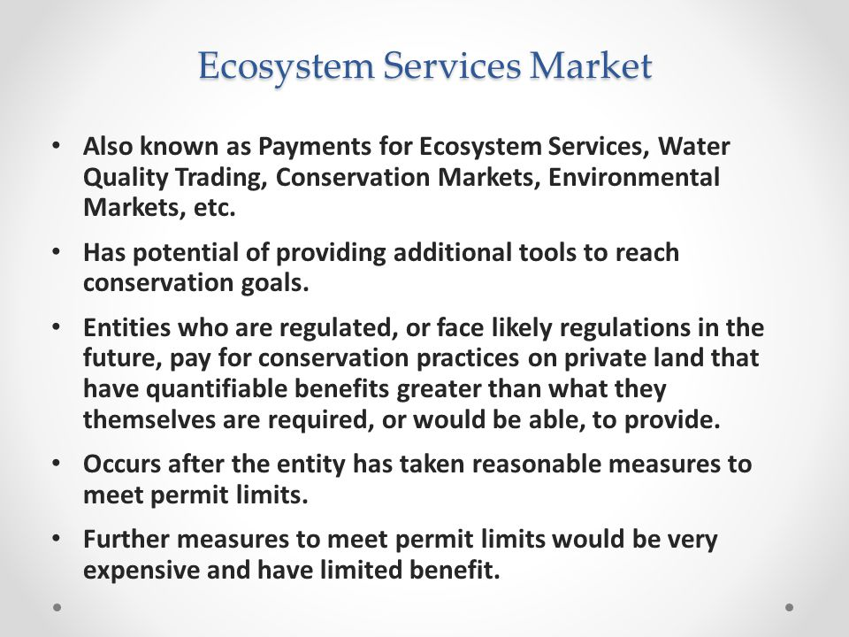 Ecosystem Services Market Also known as Payments for Ecosystem Services, Water Quality Trading, Conservation Markets, Environmental Markets, etc.