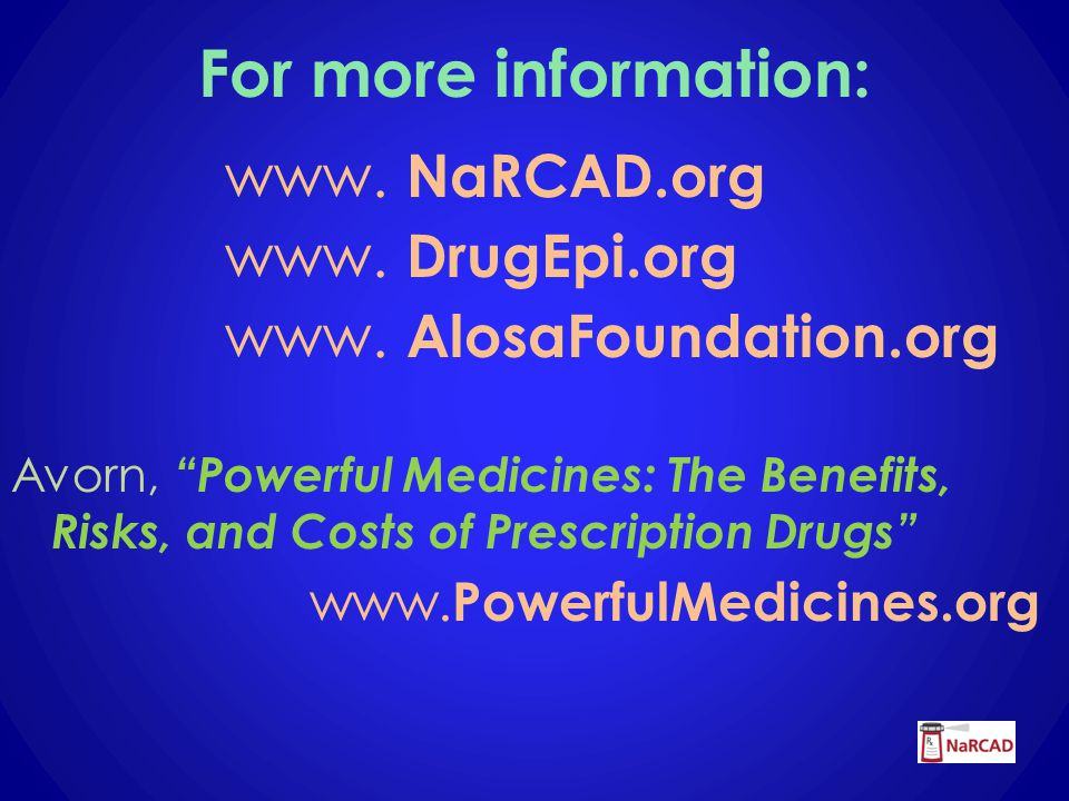 For more information: www. NaRCAD.org www. DrugEpi.org www.