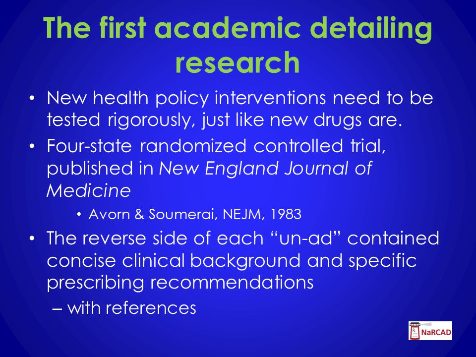 The first academic detailing research New health policy interventions need to be tested rigorously, just like new drugs are.