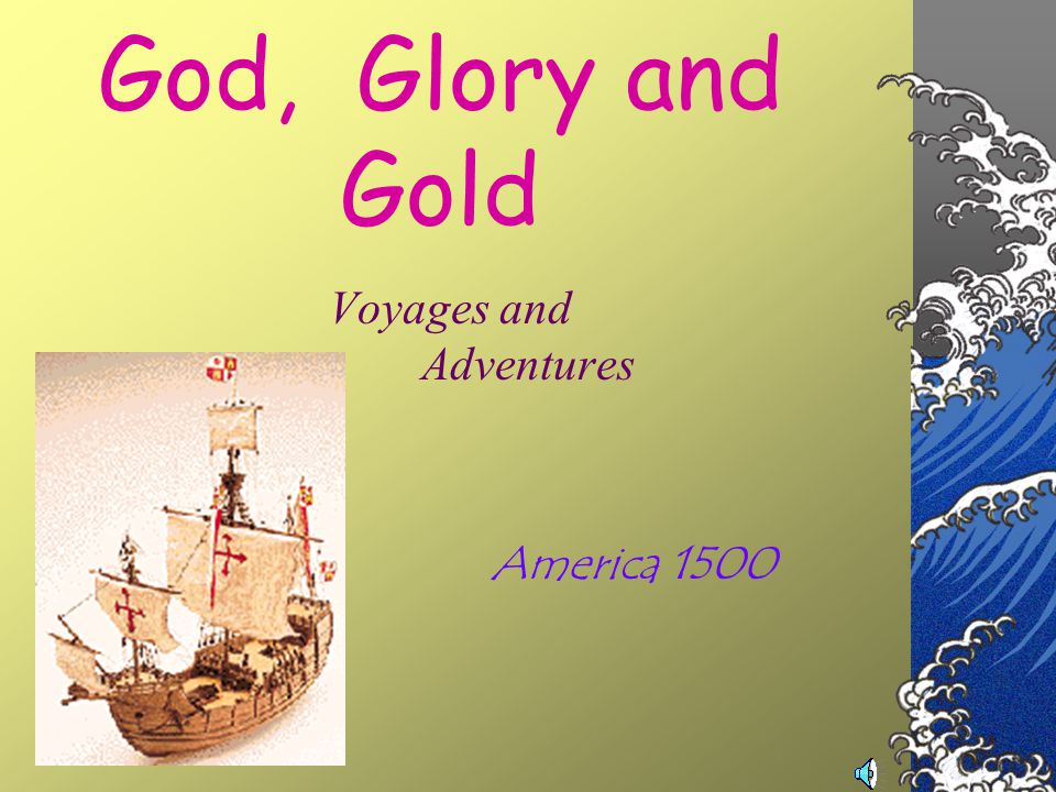 God, Glory and Gold Voyages and Adventures America 1500