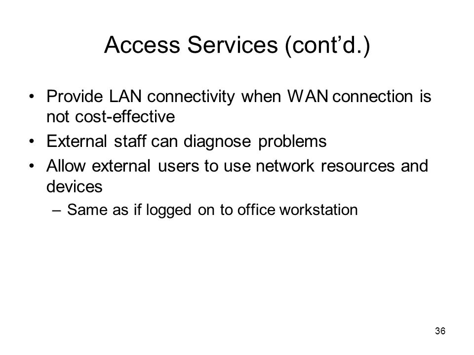 36 Access Services (cont'd.) Provide LAN connectivity when WAN connection is not cost-effective External staff can diagnose problems Allow external us