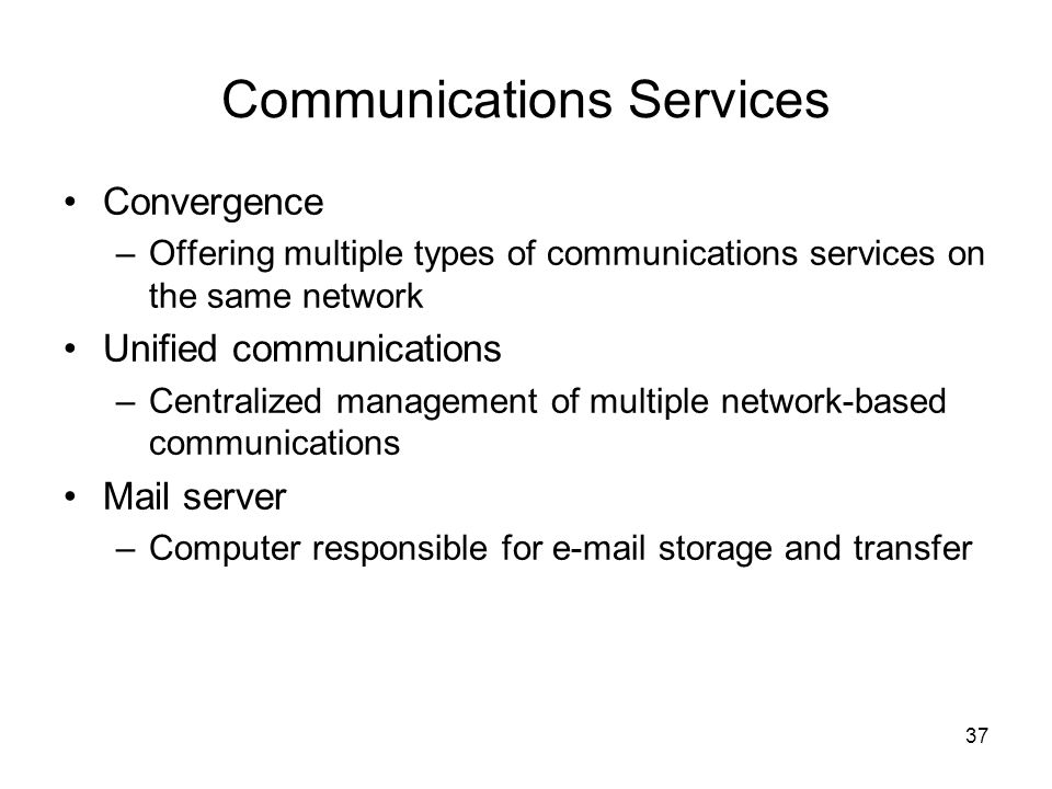 Communications Services Convergence –Offering multiple types of communications services on the same network Unified communications –Centralized manage