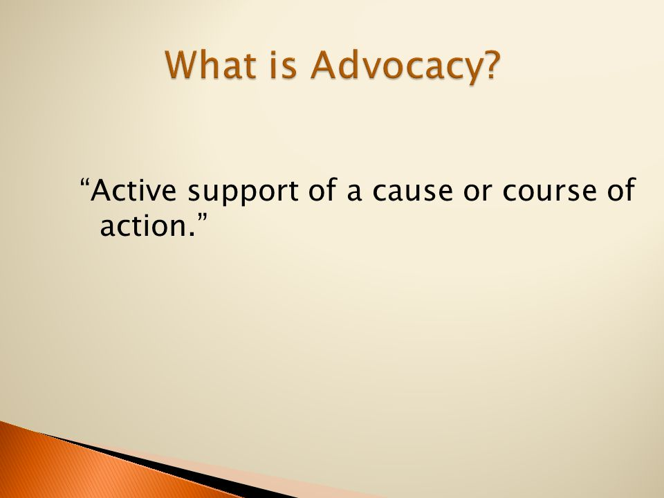 Active support of a cause or course of action.