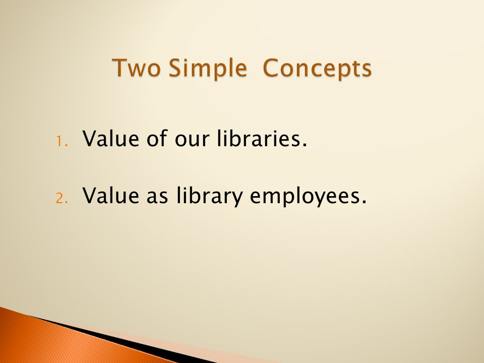 1. Value of our libraries. 2. Value as library employees.