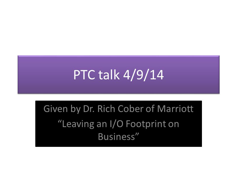 """PTC talk 4/9/14 Given by Dr. Rich Cober of Marriott """"Leaving an I/O Footprint on Business"""""""