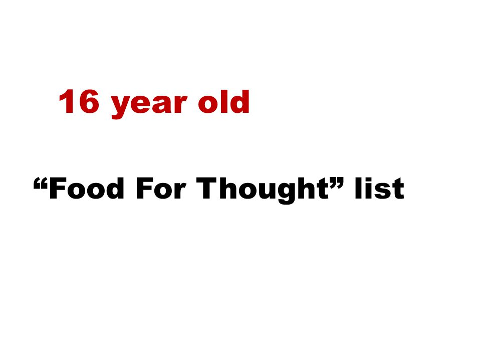 16 year old Food For Thought list