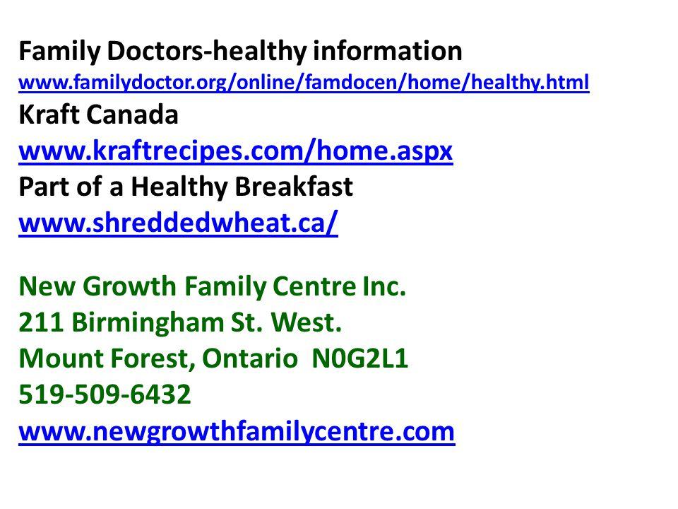 Family Doctors-healthy information www.familydoctor.org/online/famdocen/home/healthy.html Kraft Canada www.kraftrecipes.com/home.aspx Part of a Healthy Breakfast www.shreddedwheat.ca/ New Growth Family Centre Inc.