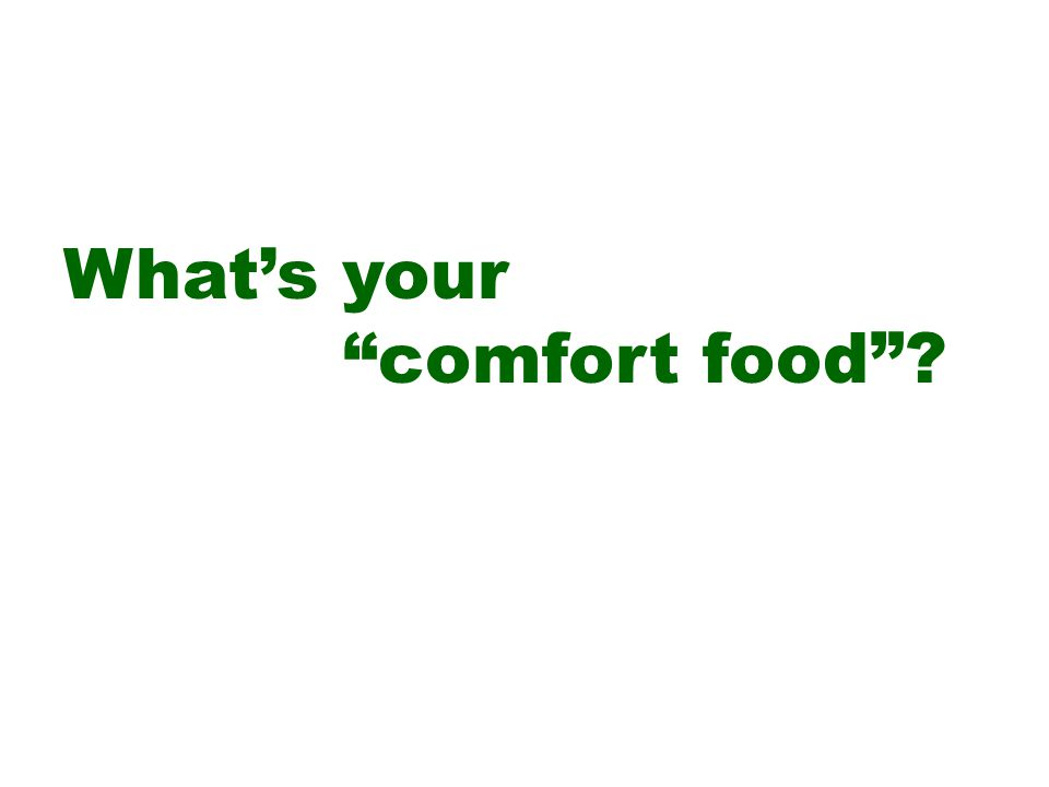 What's your comfort food ?