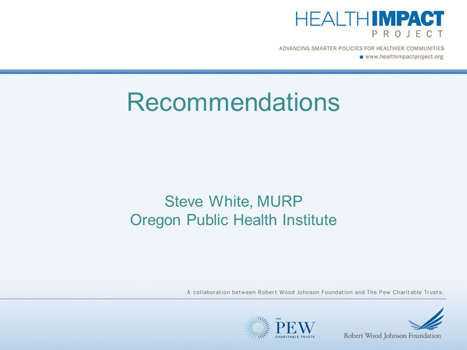 Recommendations Steve White, MURP Oregon Public Health Institute
