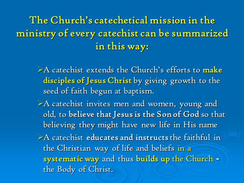Specific Aim of Catechesis The specific aim of catechesis is to develop, with God's help, an as yet initial faith, and to advance in fullness and to nourish day by day the Christian life of the faithful, young and old.