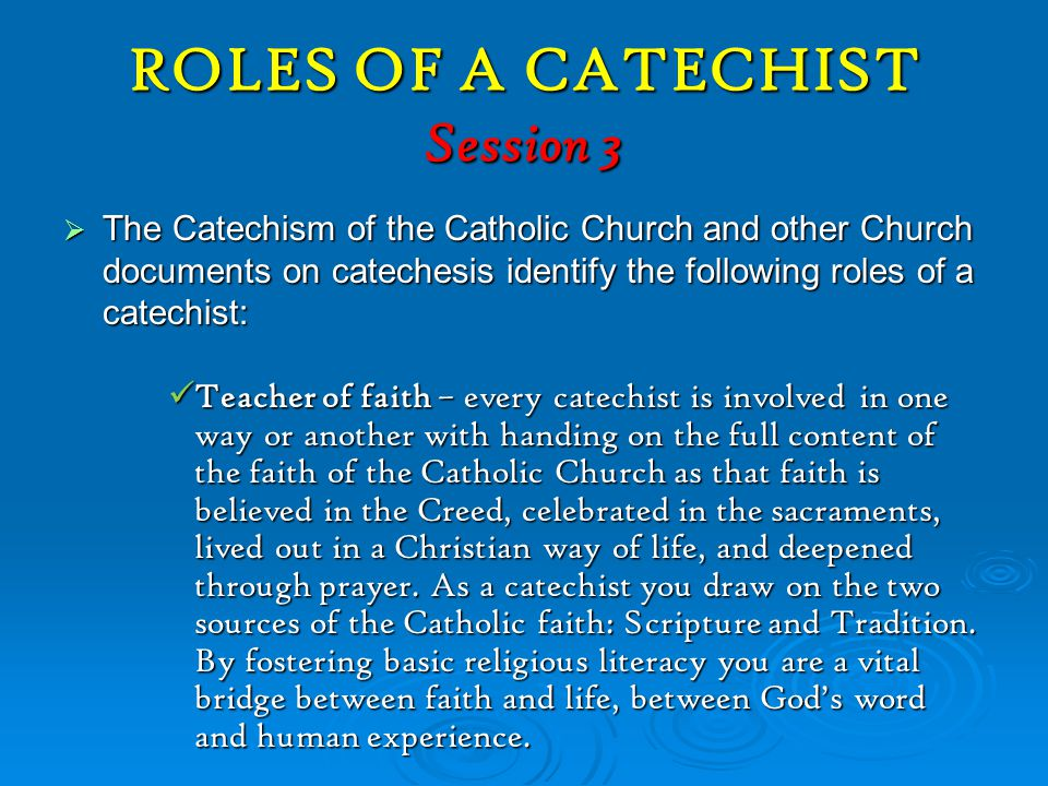 QUALITIES OF A CATECHIST  An effective catechist is a good listener, always willing to openly and patiently journey with those who are seeking greater understanding of and growth in faith.
