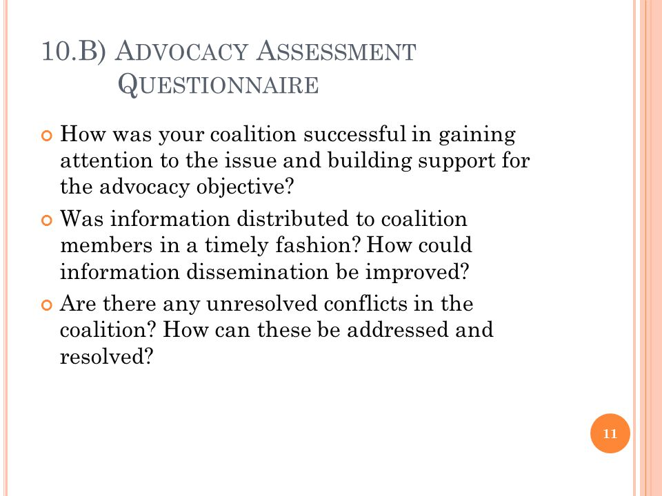 10.B) A DVOCACY A SSESSMENT Q UESTIONNAIRE How was your coalition successful in gaining attention to the issue and building support for the advocacy o