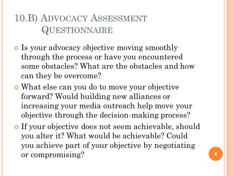 10.B) A DVOCACY A SSESSMENT Q UESTIONNAIRE Is your advocacy objective moving smoothly through the process or have you encountered some obstacles.