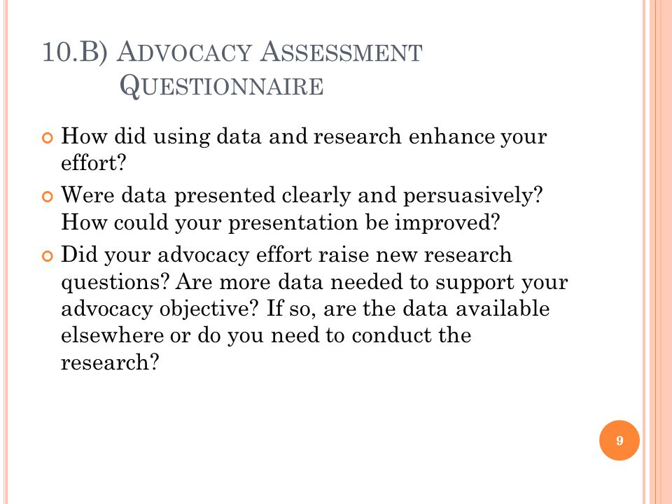 10.B) A DVOCACY A SSESSMENT Q UESTIONNAIRE How did using data and research enhance your effort.