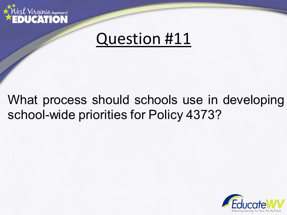 Question #11 What process should schools use in developing school-wide priorities for Policy 4373