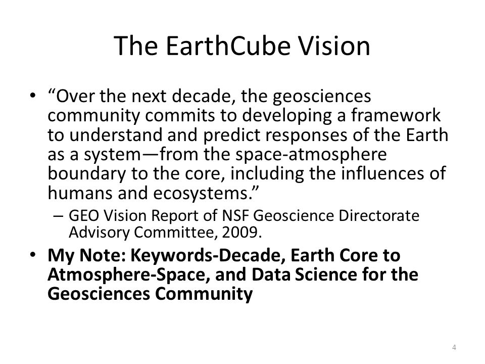 "The EarthCube Vision ""Over the next decade, the geosciences community commits to developing a framework to understand and predict responses of the Ear"