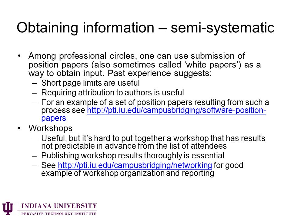 Obtaining information – semi-systematic Among professional circles, one can use submission of position papers (also sometimes called 'white papers') as a way to obtain input.