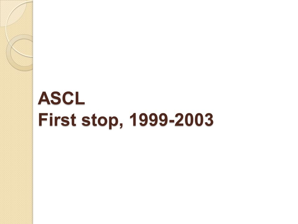 ASCL First stop, 1999-2003