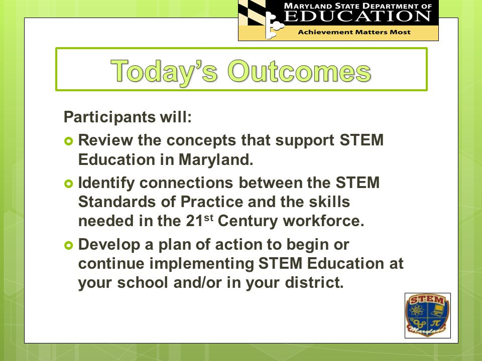 Participants will:  Review the concepts that support STEM Education in Maryland.