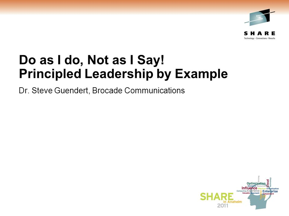 Do as I do, Not as I Say. Principled Leadership by Example Dr.