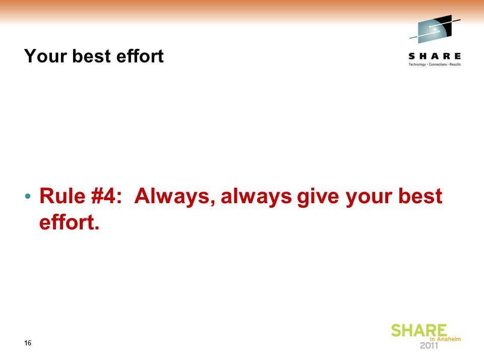 Your best effort Rule #4: Always, always give your best effort. 16