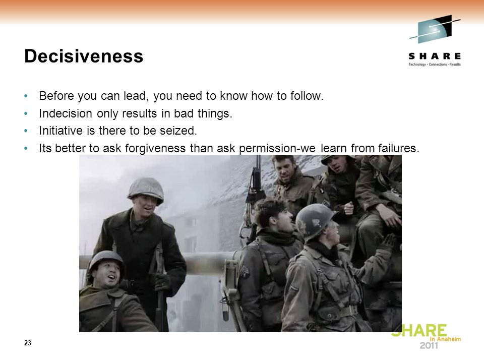 Decisiveness Before you can lead, you need to know how to follow.