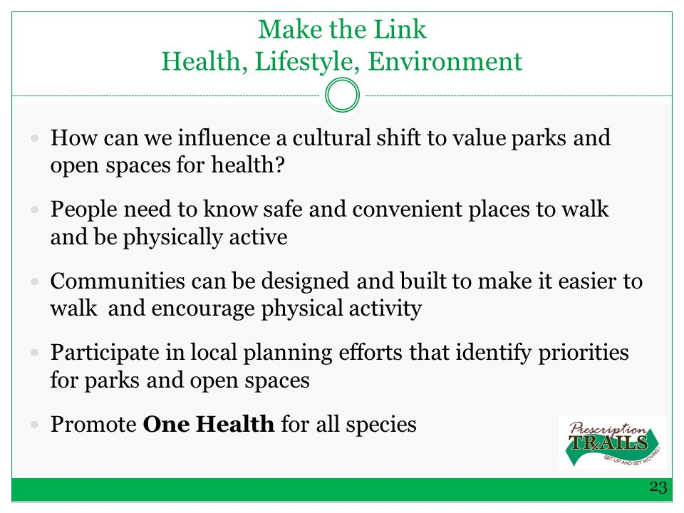 Make the Link Health, Lifestyle, Environment How can we influence a cultural shift to value parks and open spaces for health.