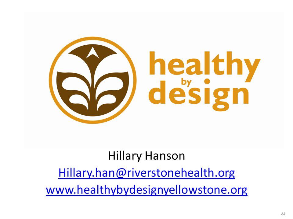 Healthy by Design Hillary Hanson Hillary.han@riverstonehealth.org www.healthybydesignyellowstone.org 33