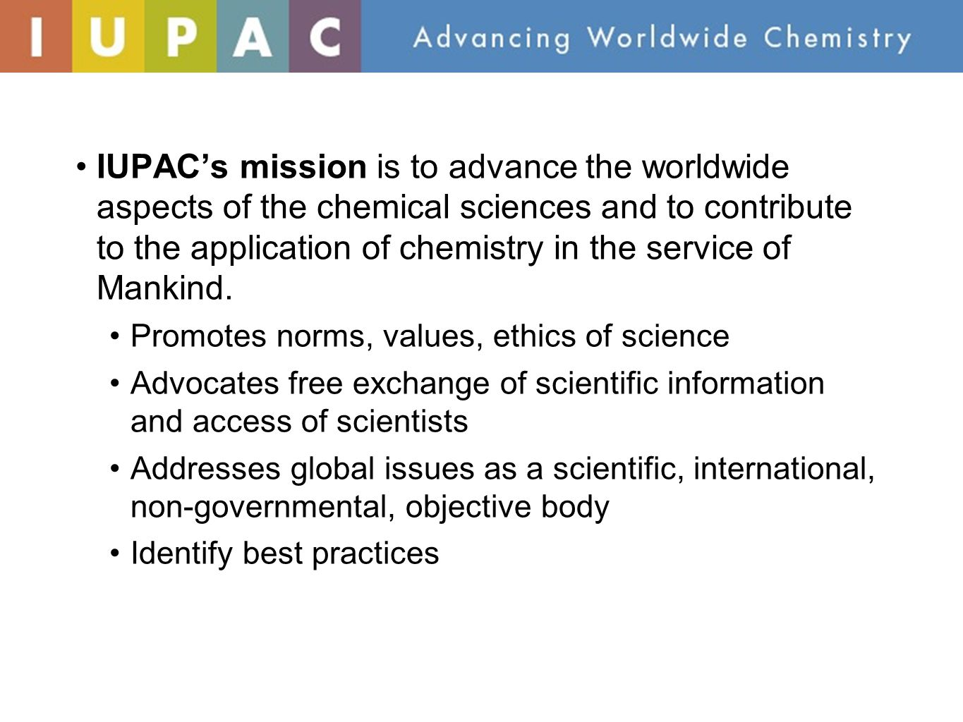 International Year of Chemistry 2011 At its General Assembly in 2007 IUPAC unanimously approved a resolution in favor of the proclamation of 2011 as the Year of Chemistry.
