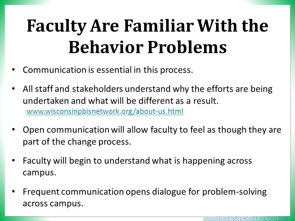 www.wisconsinpbisnetwork.org/tier1.html Faculty Are Familiar With the Behavior Problems Communication is essential in this process.