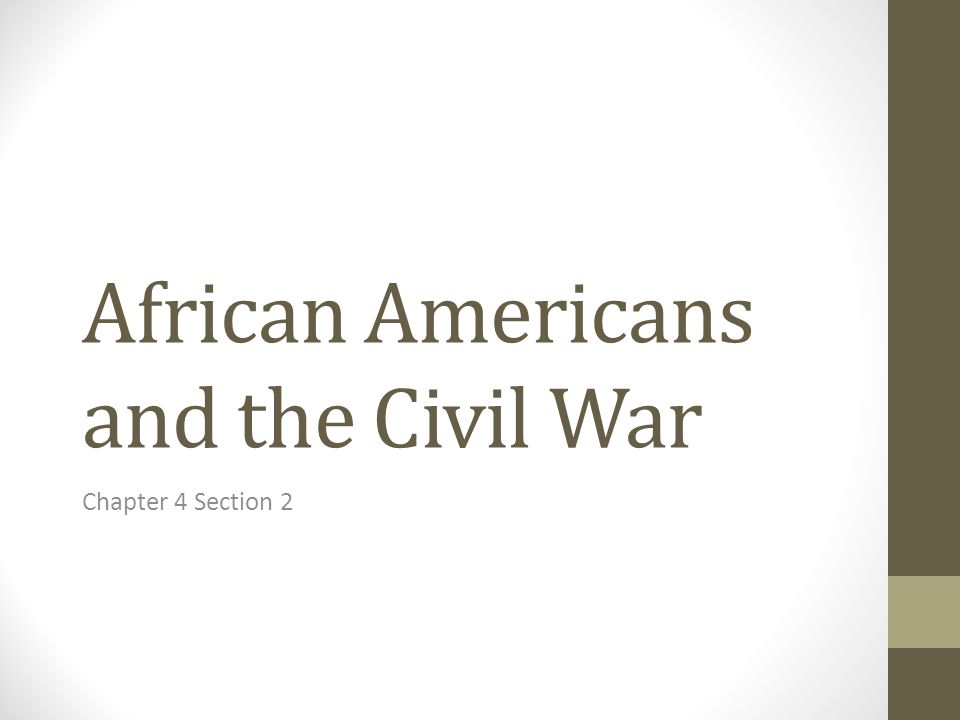 African Americans and the Civil War Chapter 4 Section 2