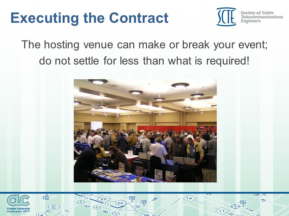 Executing the Contract The hosting venue can make or break your event; do not settle for less than what is required!