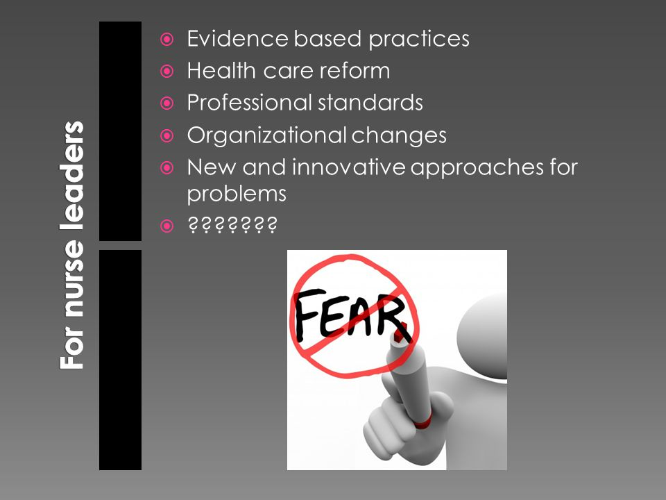  Evidence based practices  Health care reform  Professional standards  Organizational changes  New and innovative approaches for problems 