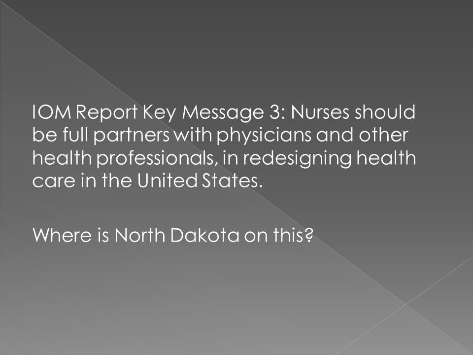 IOM Report Key Message 3: Nurses should be full partners with physicians and other health professionals, in redesigning health care in the United States.