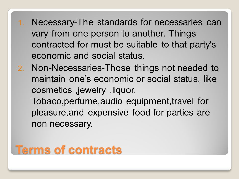 Terms of contracts 1. Necessary-The standards for necessaries can vary from one person to another.