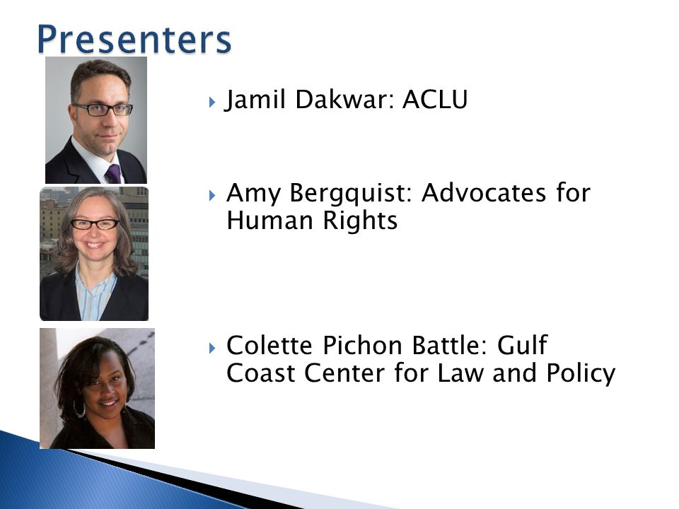  Jamil Dakwar: ACLU  Amy Bergquist: Advocates for Human Rights  Colette Pichon Battle: Gulf Coast Center for Law and Policy