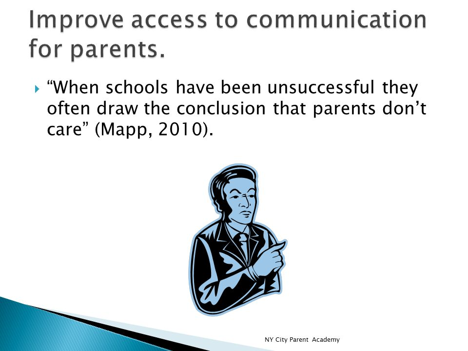  When schools have been unsuccessful they often draw the conclusion that parents don't care (Mapp, 2010).