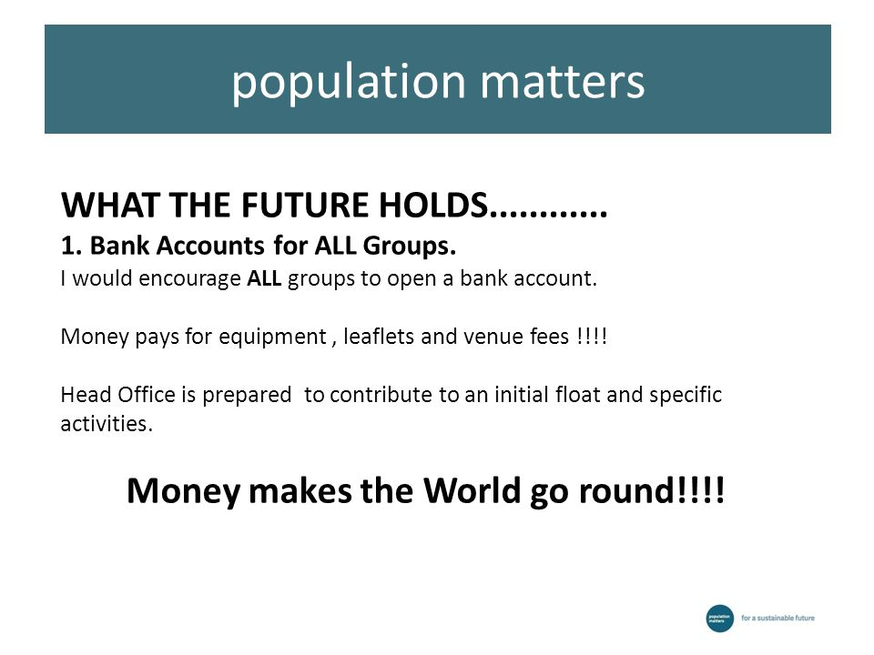 WHAT THE FUTURE HOLDS............ 1. Bank Accounts for ALL Groups.