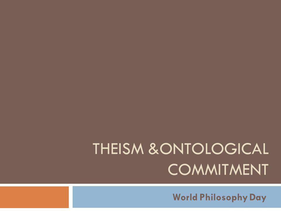 THEISM &ONTOLOGICAL COMMITMENT World Philosophy Day
