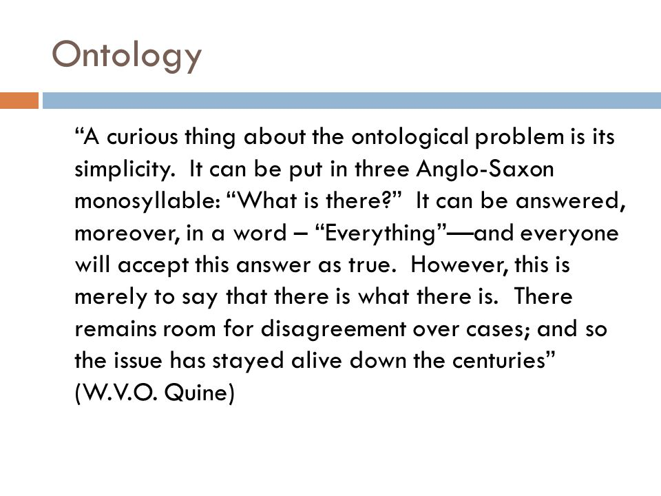 Ontology A curious thing about the ontological problem is its simplicity.