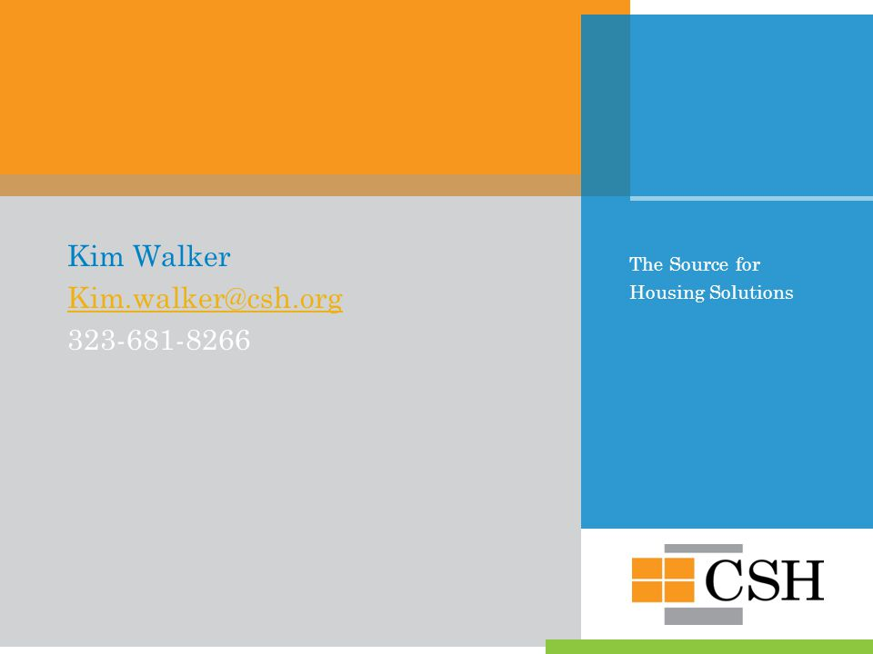 The Source for Housing Solutions Kim Walker Kim.walker@csh.org 323-681-8266