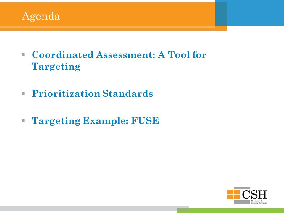 Agenda  Coordinated Assessment: A Tool for Targeting  Prioritization Standards  Targeting Example: FUSE