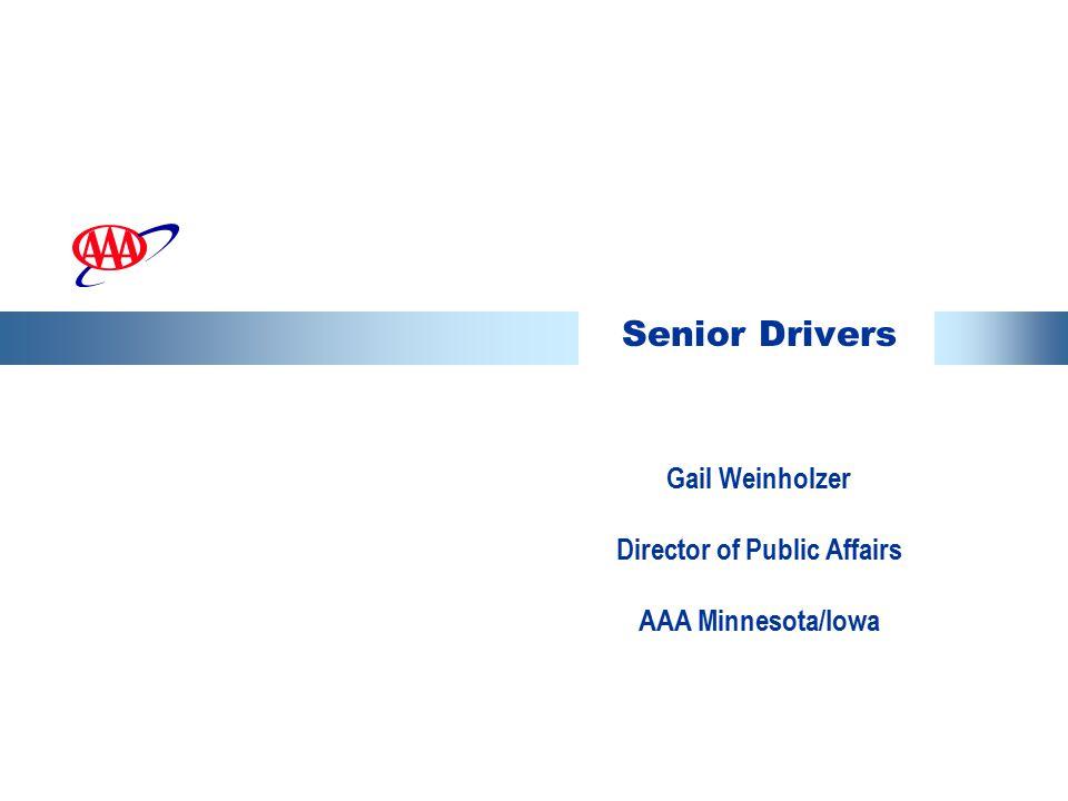 Senior Drivers Gail Weinholzer Director of Public Affairs AAA Minnesota/Iowa