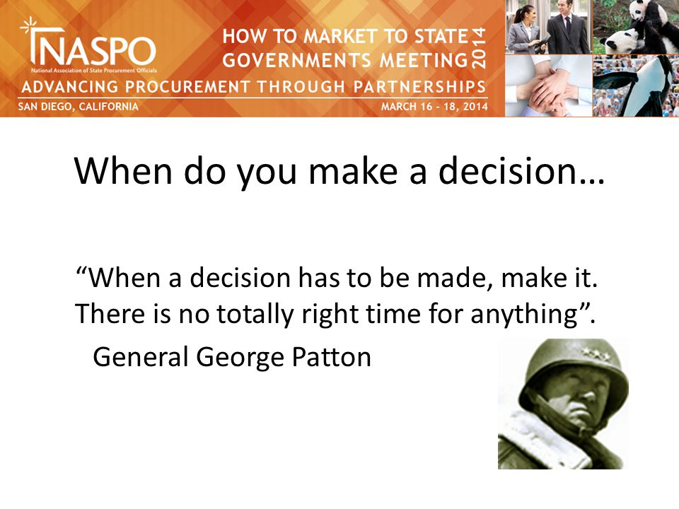When do you make a decision… When a decision has to be made, make it.